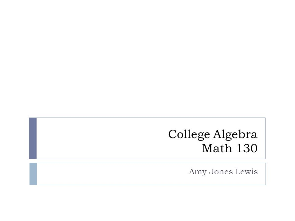 College Algebra Math 130 Amy Jones Lewis