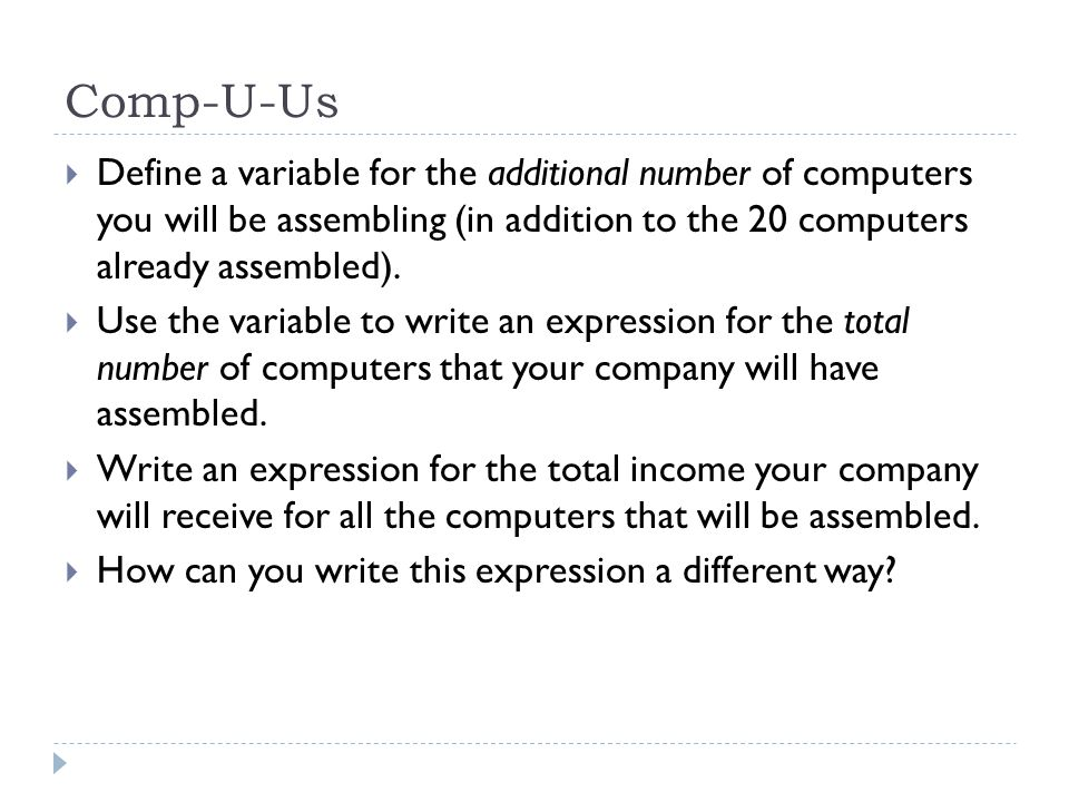 Comp-U-Us  Define a variable for the additional number of computers you will be assembling (in addition to the 20 computers already assembled).
