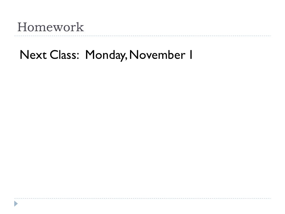 Homework Next Class: Monday, November 1