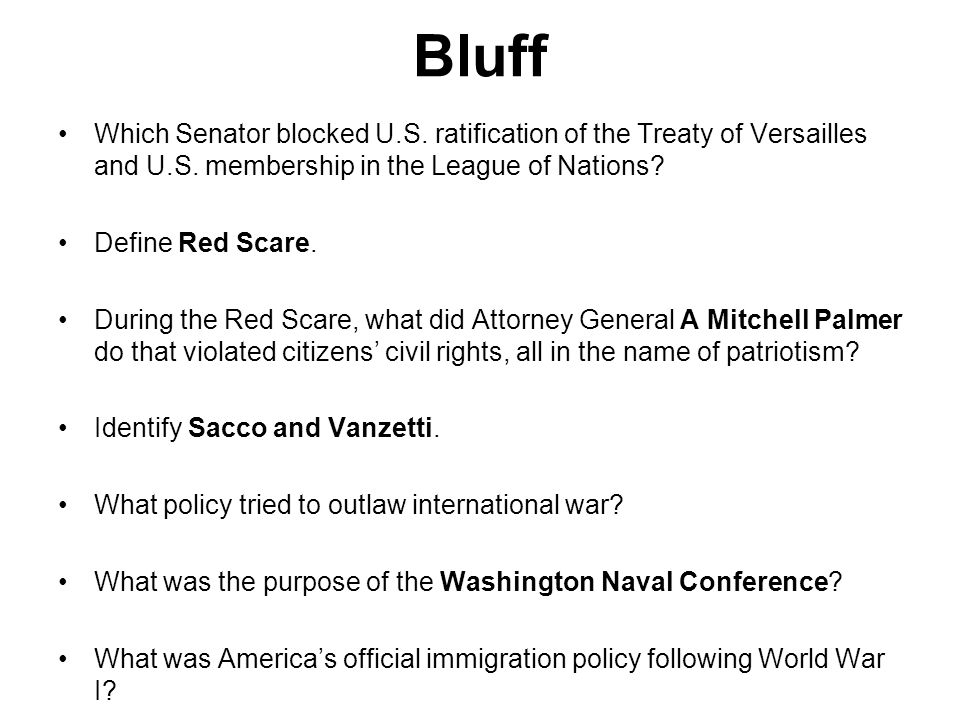 Bluff Which Senator blocked U.S. ratification of the Treaty of Versailles and U.S. membership in the League of Nations? Define Red Scare. During the R