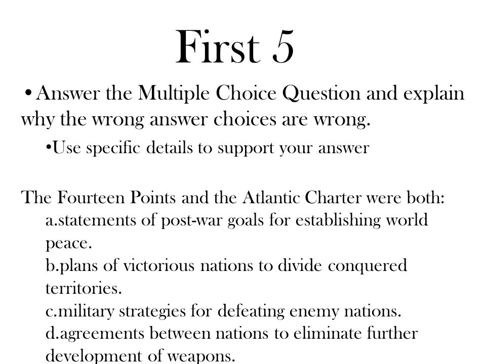 First 5 Answer the Multiple Choice Question and explain why the wrong answer choices are wrong.