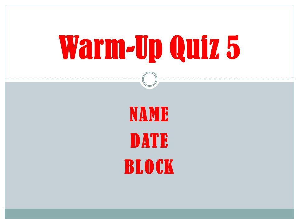 NAME DATE BLOCK Warm-Up Quiz 5