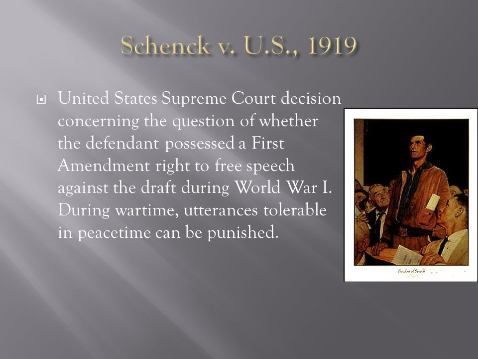  United States Supreme Court decision concerning the question of whether the defendant possessed a First Amendment right to free speech against the draft during World War I.
