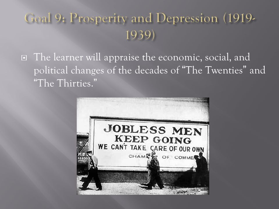  The learner will appraise the economic, social, and political changes of the decades of The Twenties and The Thirties.
