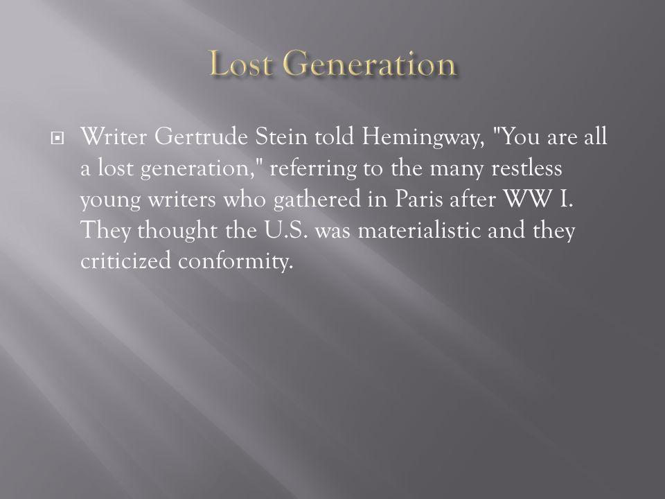  Writer Gertrude Stein told Hemingway,
