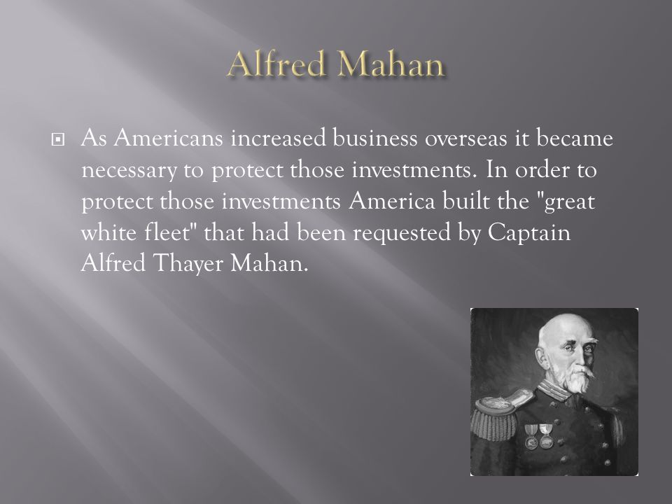  As Americans increased business overseas it became necessary to protect those investments.