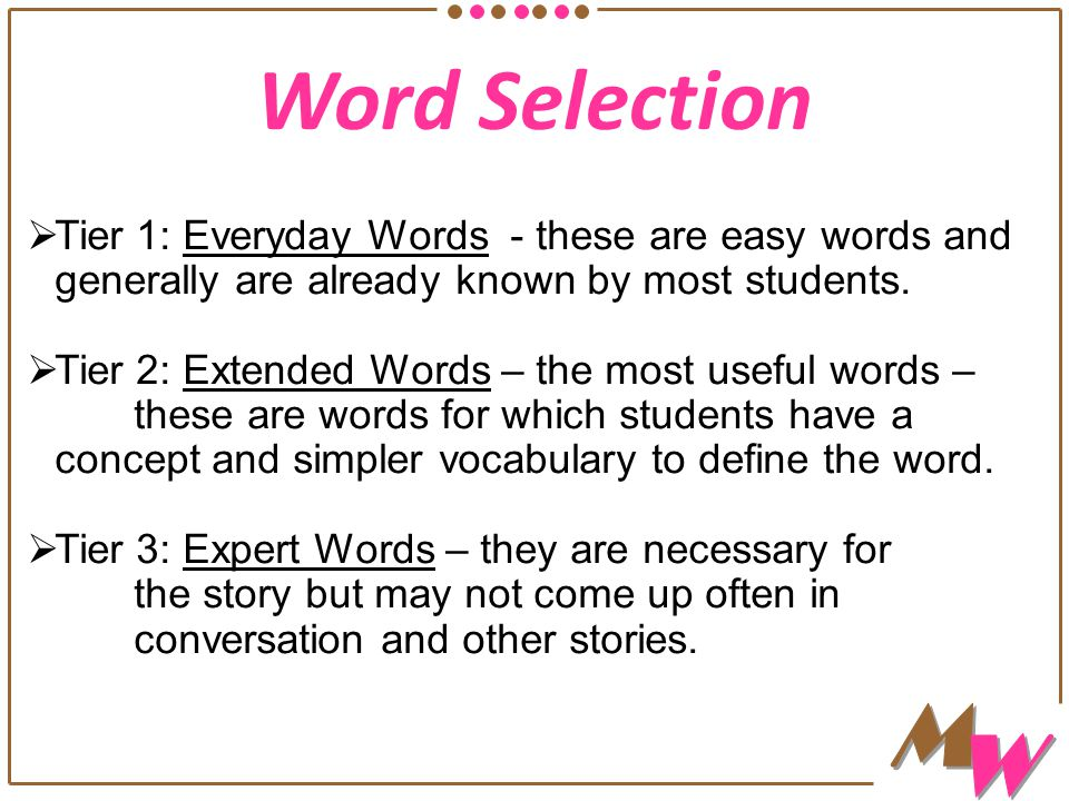 Word Selection  Tier 1: Everyday Words - these are easy words and generally are already known by most students.