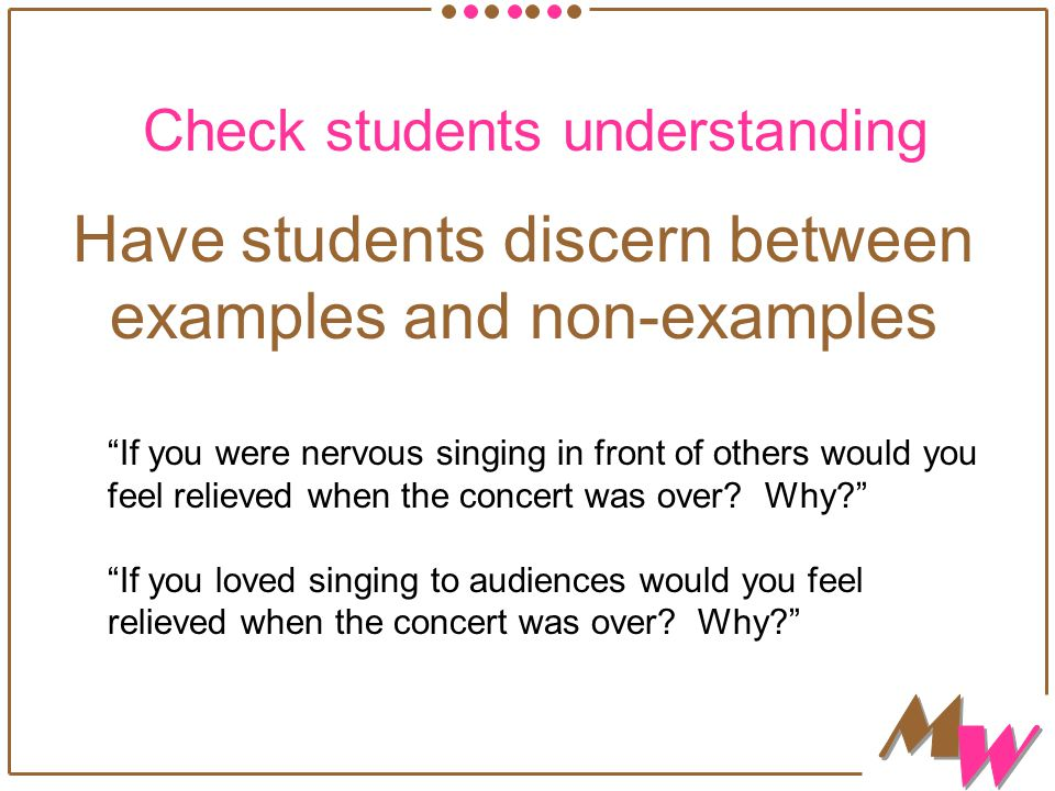 """Check students understanding Have students discern between examples and non-examples """"If you were nervous singing in front of others would you feel re"""
