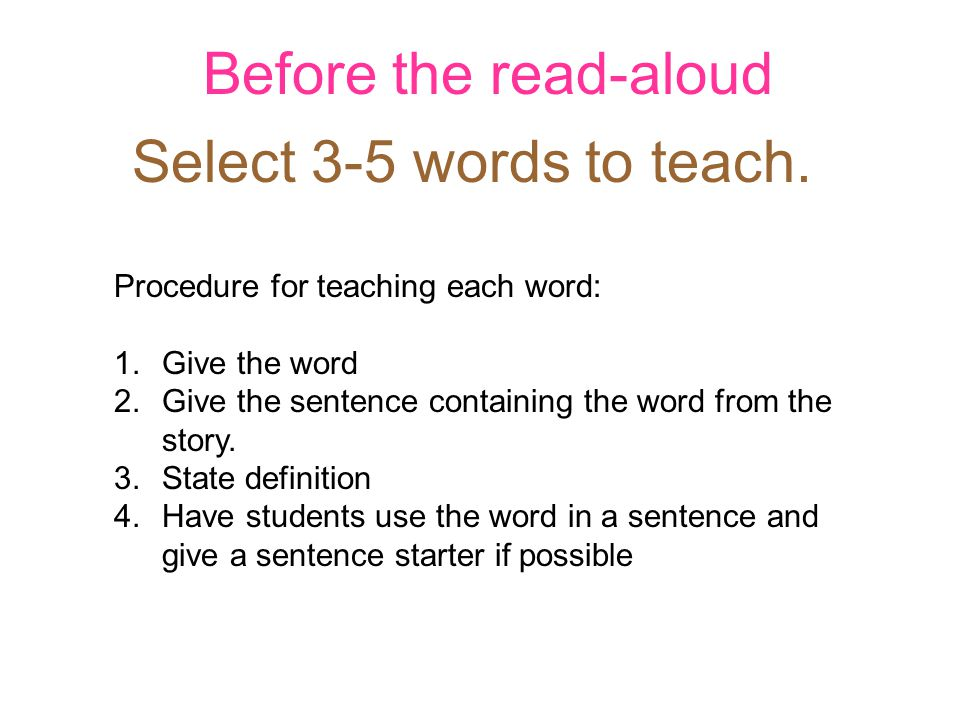 Before the read-aloud Select 3-5 words to teach. Procedure for teaching each word: 1.Give the word 2.Give the sentence containing the word from the st