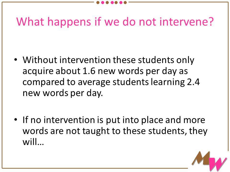 What happens if we do not intervene.