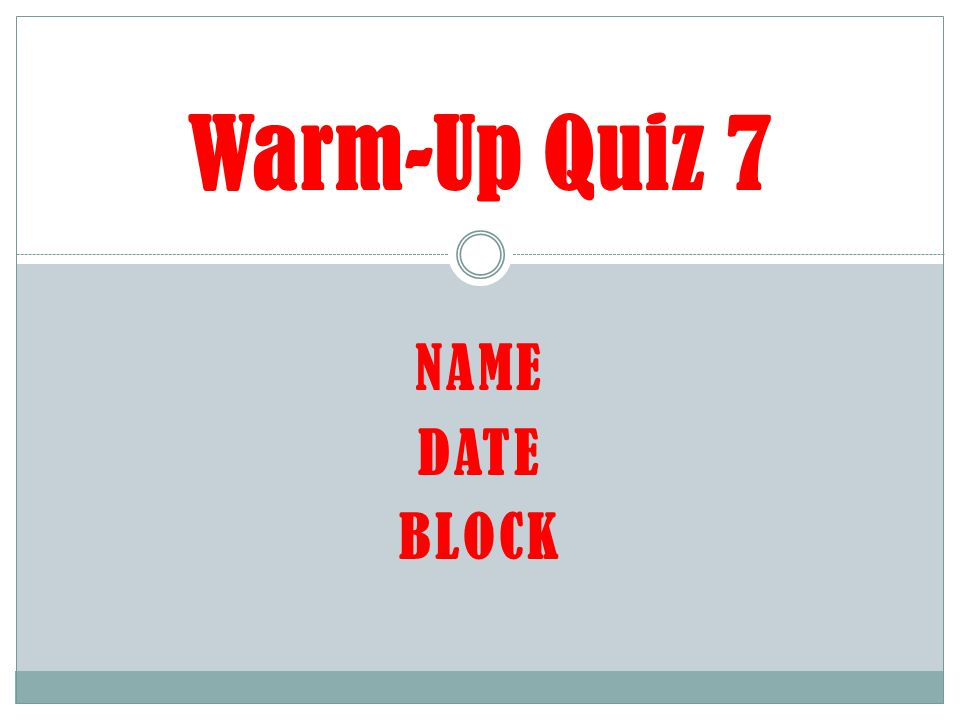 NAME DATE BLOCK Warm-Up Quiz 7