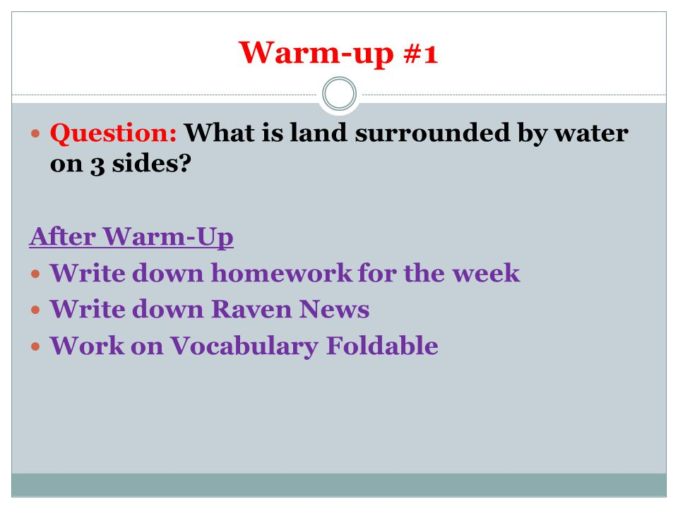 Warm-up #1 Question: What is land surrounded by water on 3 sides.