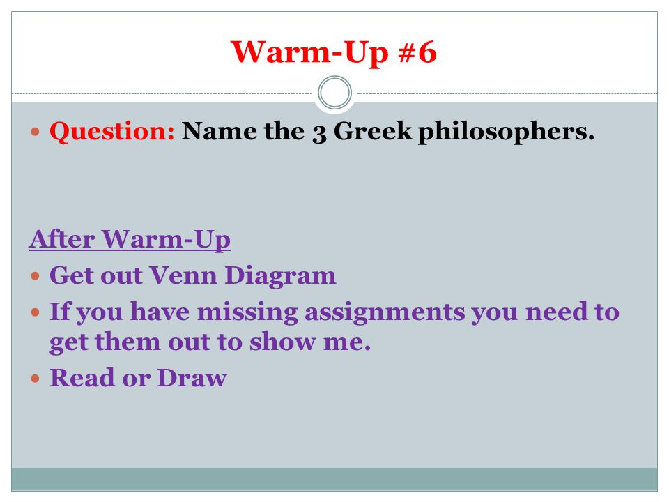 Warm-Up #6 Question: Name the 3 Greek philosophers.
