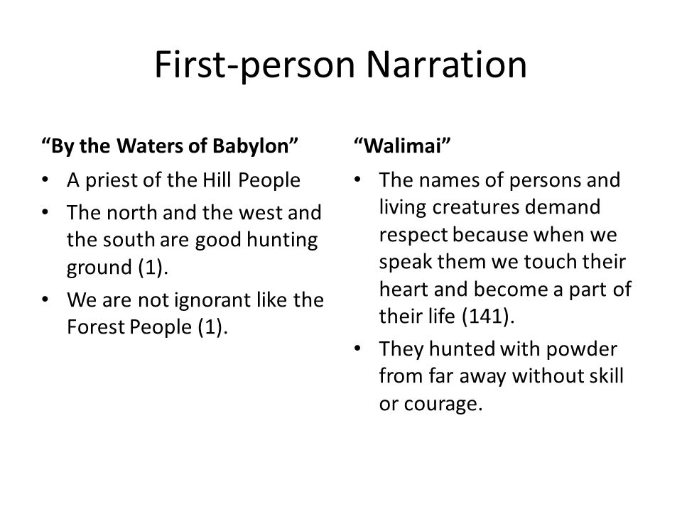 First-person Narration By the Waters of Babylon A priest of the Hill People The north and the west and the south are good hunting ground (1).