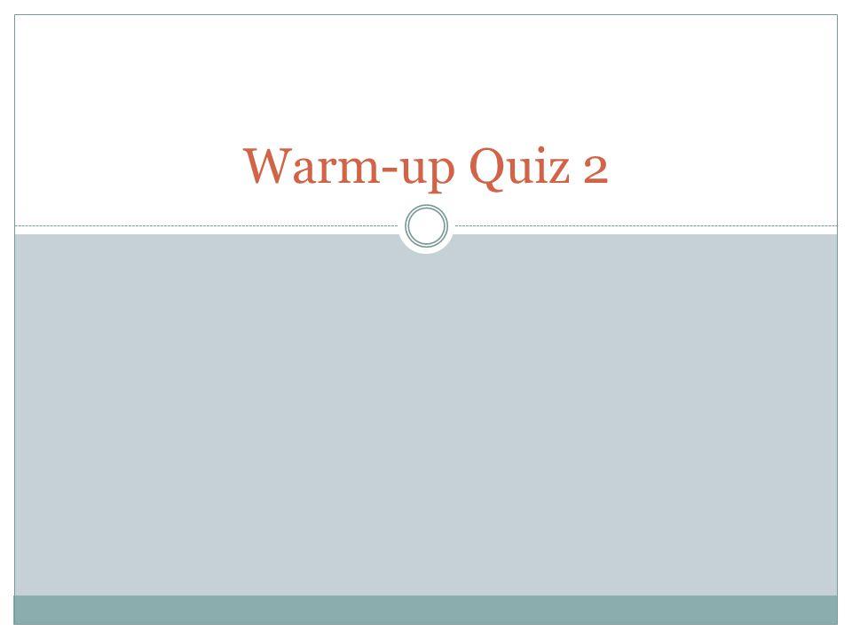 Warm-up Quiz 2