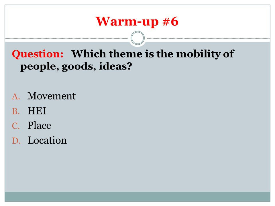 Warm-up #6 Question: Which theme is the mobility of people, goods, ideas.