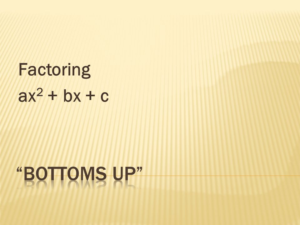 Factoring ax 2 + bx + c