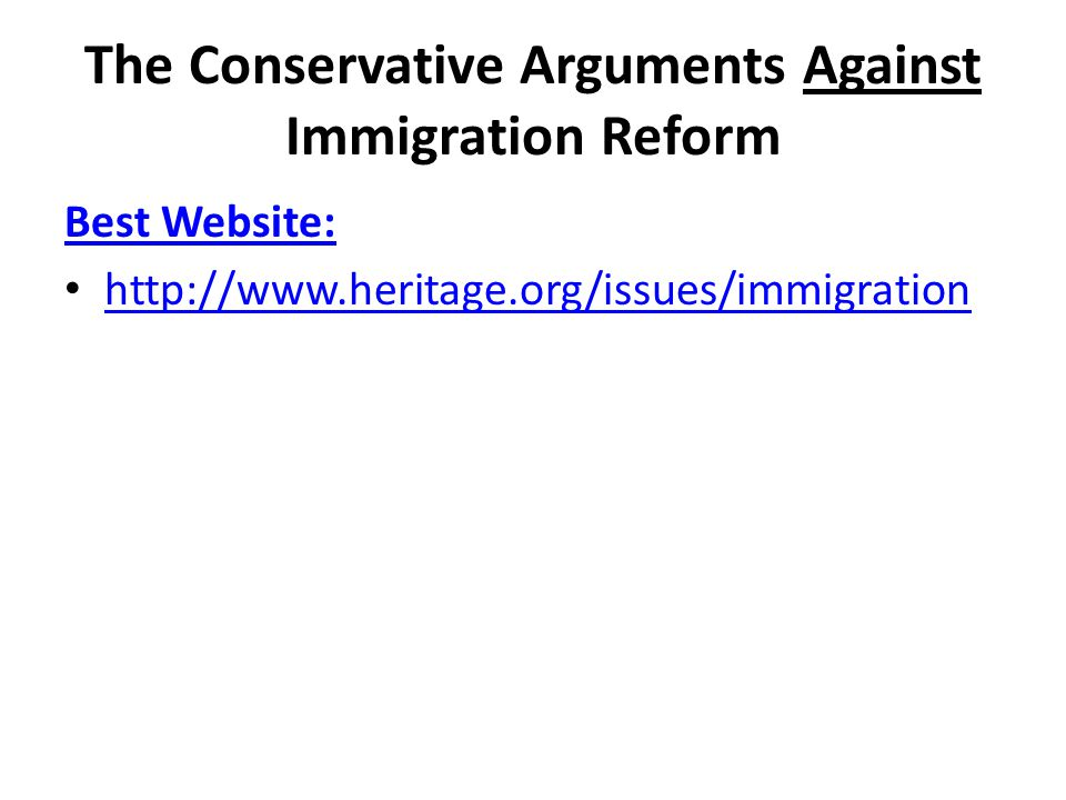 The Conservative Arguments Against Immigration Reform Best Website: http://www.heritage.org/issues/immigration