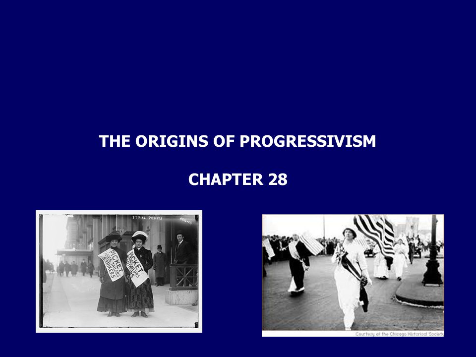 THE ORIGINS OF PROGRESSIVISM CHAPTER 28
