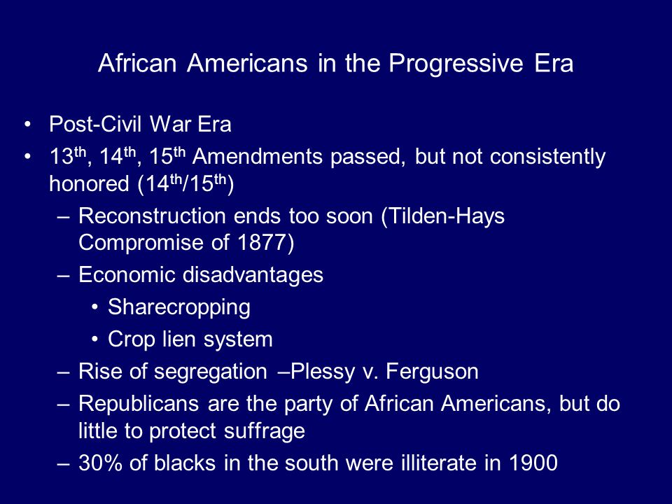 African Americans in the Progressive Era Post-Civil War Era 13 th, 14 th, 15 th Amendments passed, but not consistently honored (14 th /15 th ) –Recon