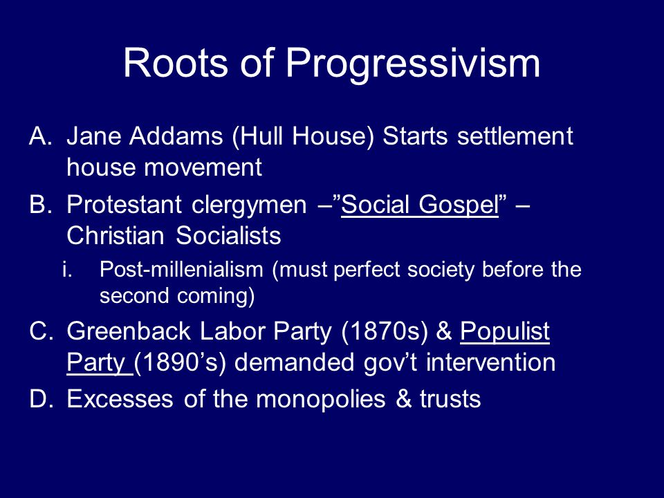 GOALS OF PROGRESSIVISM  Progressive organizations were separate movements that worked independently to solve various societal problems  Each worked to one of the following: 1)Protect social welfare 2)Promote moral improvement 3)Create economic reform 4)Foster efficiency