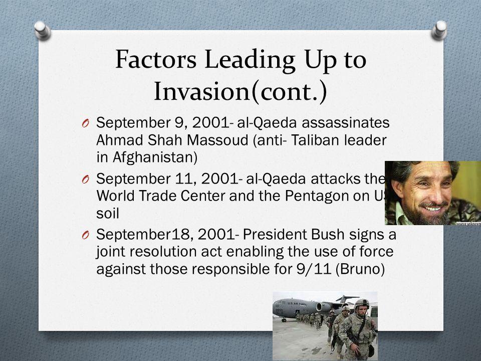 Factors Leading Up to Invasion(cont.) O September 9, 2001- al-Qaeda assassinates Ahmad Shah Massoud (anti- Taliban leader in Afghanistan) O September
