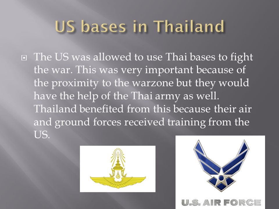  The US was allowed to use Thai bases to fight the war.