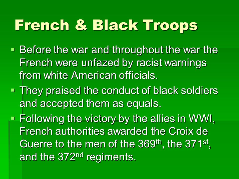 French & Black Troops  Before the war and throughout the war the French were unfazed by racist warnings from white American officials.