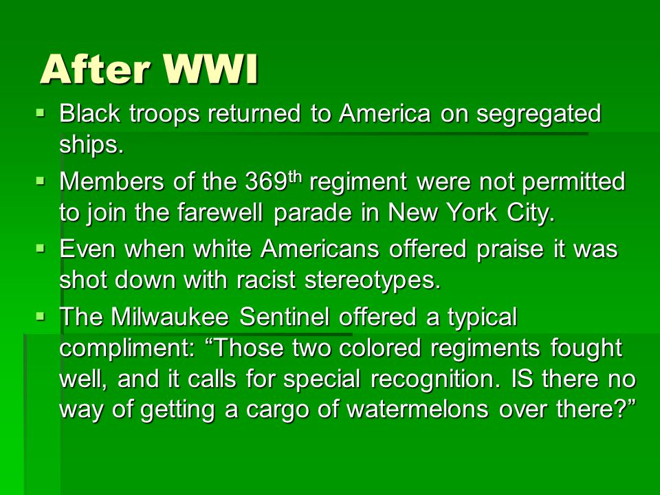 After WWI  Black troops returned to America on segregated ships.  Members of the 369 th regiment were not permitted to join the farewell parade in N
