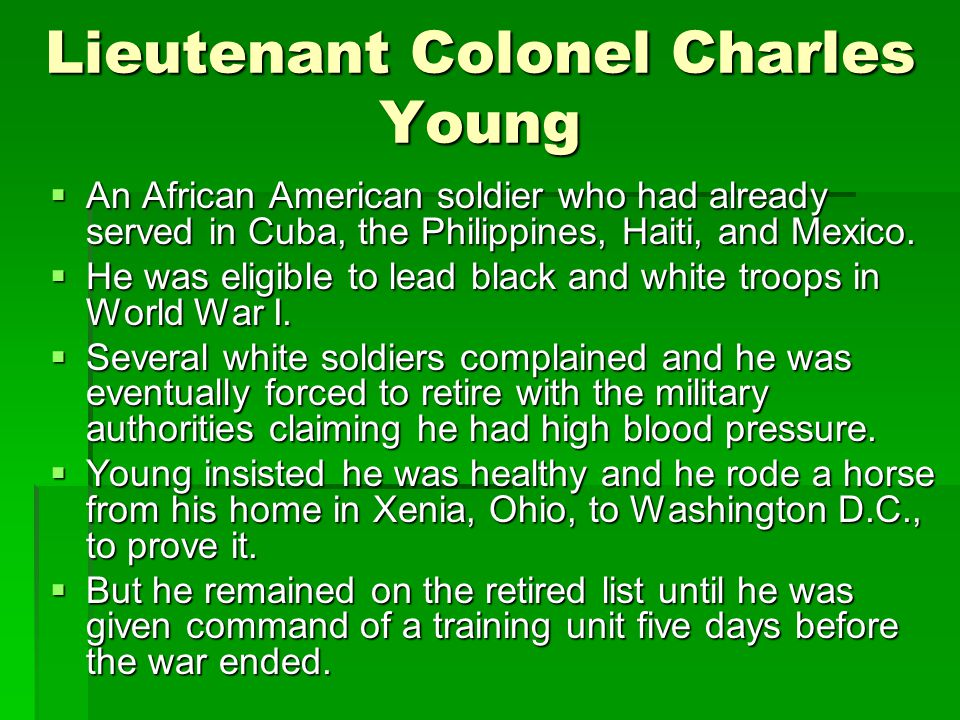 Lieutenant Colonel Charles Young  An African American soldier who had already served in Cuba, the Philippines, Haiti, and Mexico.