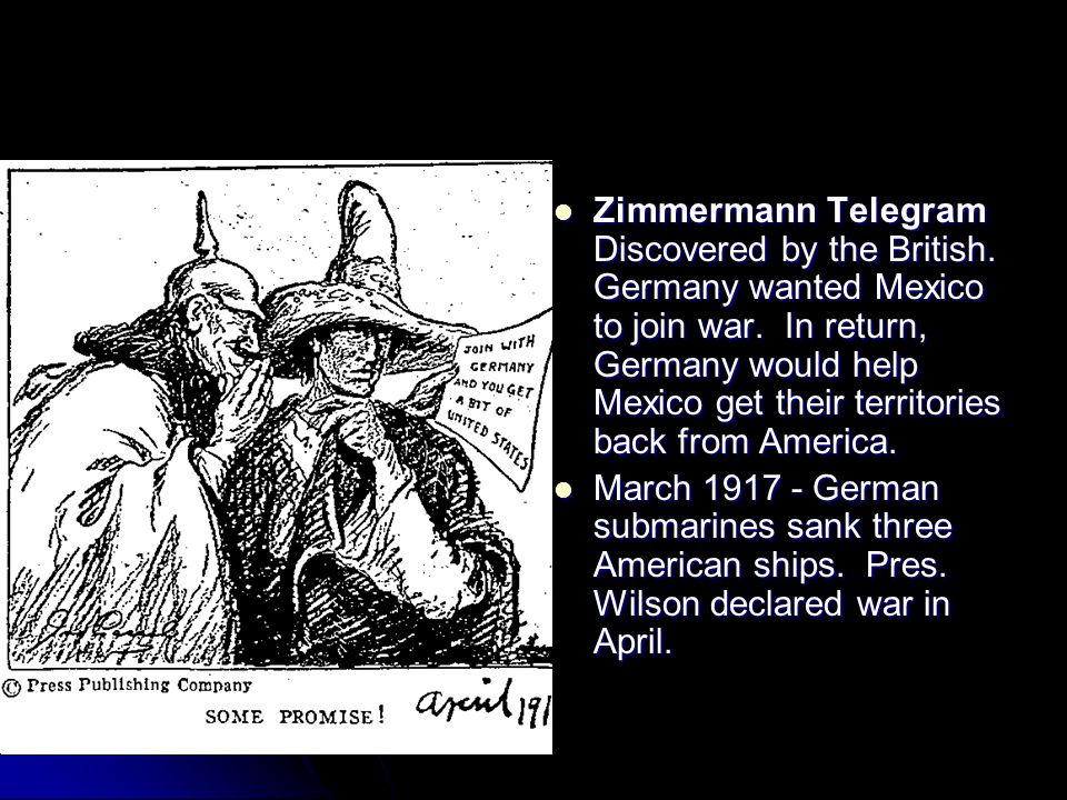 Zimmermann Telegram Discovered by the British. Germany wanted Mexico to join war. In return, Germany would help Mexico get their territories back from