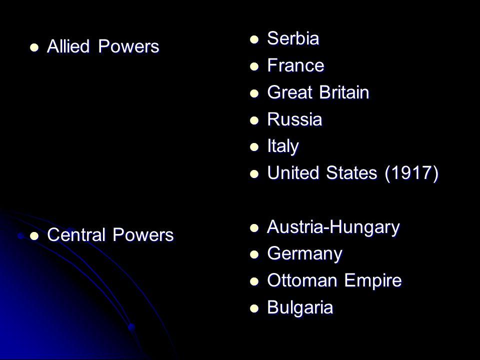 Allied Powers Allied Powers Central Powers Central Powers Serbia Serbia France France Great Britain Great Britain Russia Russia Italy Italy United States (1917) United States (1917) Austria-Hungary Austria-Hungary Germany Germany Ottoman Empire Ottoman Empire Bulgaria Bulgaria