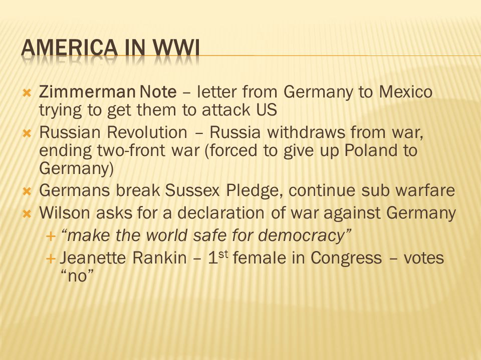  Zimmerman Note – letter from Germany to Mexico trying to get them to attack US  Russian Revolution – Russia withdraws from war, ending two-front wa