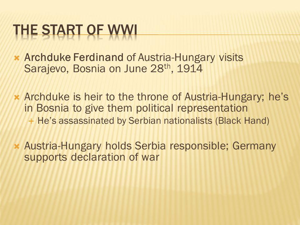  Archduke Ferdinand of Austria-Hungary visits Sarajevo, Bosnia on June 28 th, 1914  Archduke is heir to the throne of Austria-Hungary; he's in Bosni