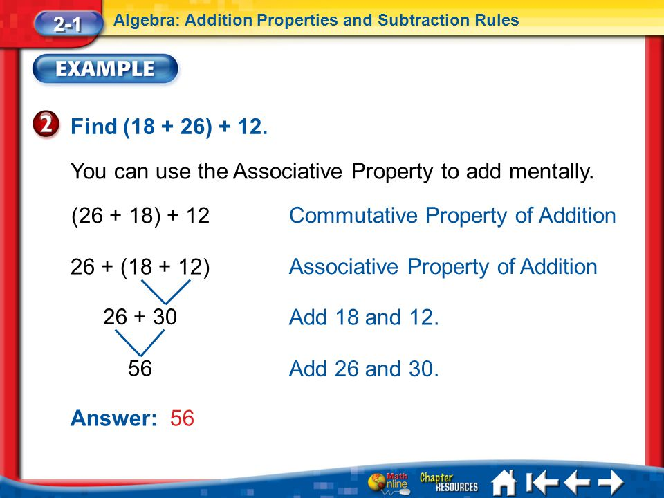 Lesson 1 Ex2 Find (18 + 26) + 12. You can use the Associative Property to add mentally. 2-1 Algebra: Addition Properties and Subtraction Rules (26 + 1