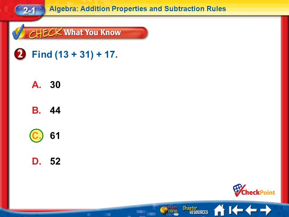 Lesson 1 CYP2 2-1 Algebra: Addition Properties and Subtraction Rules A.30 B.44 C.61 D.52 Find (13 + 31) + 17.