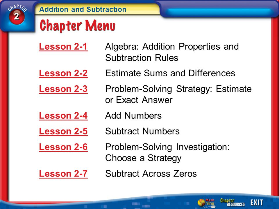 Chapter Menu Lesson 2-1Lesson 2-1Algebra: Addition Properties and Subtraction Rules Lesson 2-2Lesson 2-2Estimate Sums and Differences Lesson 2-3Lesson