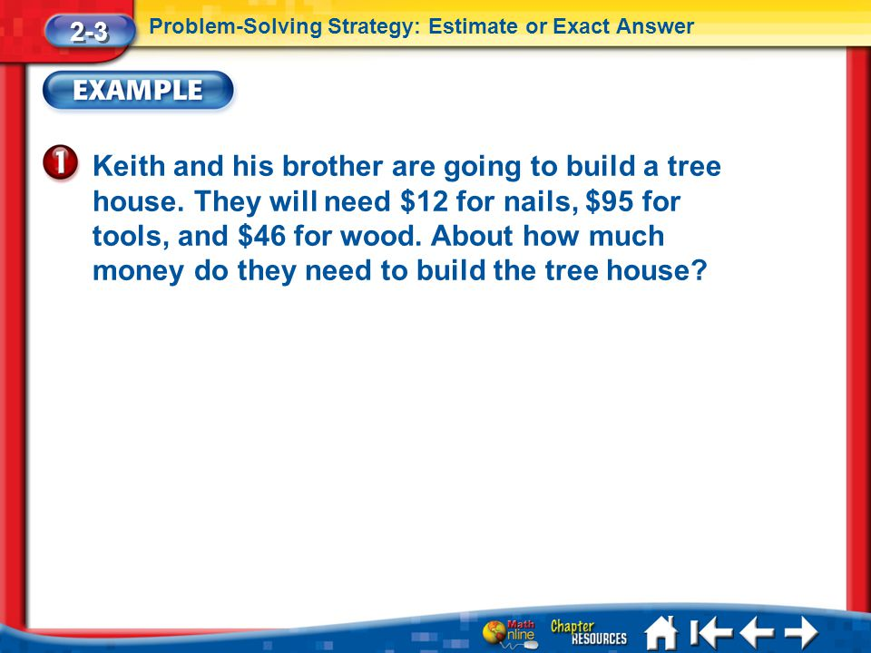 Lesson 3 Ex1 Keith and his brother are going to build a tree house. They will need $12 for nails, $95 for tools, and $46 for wood. About how much mone