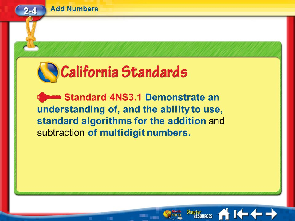 Lesson 4 Standard 1 2-4 Add Numbers Standard 4NS3.1 Demonstrate an understanding of, and the ability to use, standard algorithms for the addition and subtraction of multidigit numbers.