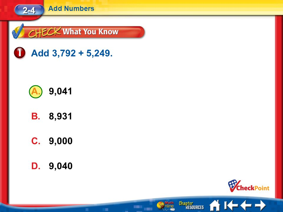 Lesson 4 CYP1 2-4 Add Numbers A.9,041 B.8,931 C.9,000 D.9,040 Add 3,792 + 5,249.