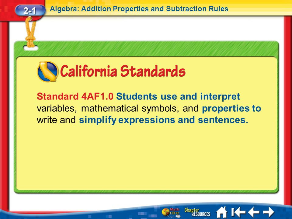 Lesson 1 Standard 1 2-1 Algebra: Addition Properties and Subtraction Rules Standard 4AF1.0 Students use and interpret variables, mathematical symbols, and properties to write and simplify expressions and sentences.