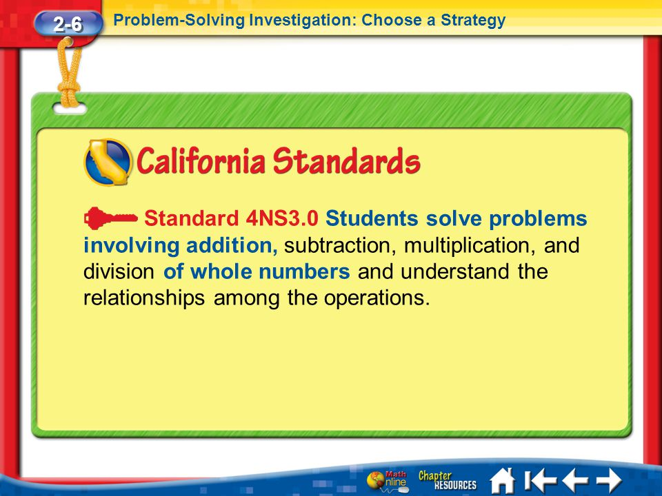 Lesson 6 Standard 2 2-6 Problem-Solving Investigation: Choose a Strategy Standard 4NS3.0 Students solve problems involving addition, subtraction, mult