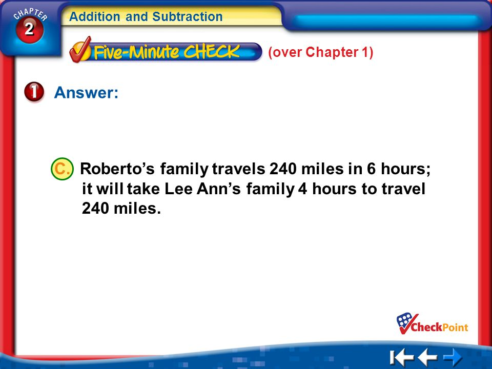 2 2 Addition and Subtraction C. Roberto's family travels 240 miles in 6 hours; it will take Lee Ann's family 4 hours to travel 240 miles. 5Min 1-1 (ov