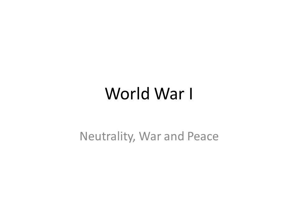 World War I Neutrality, War and Peace