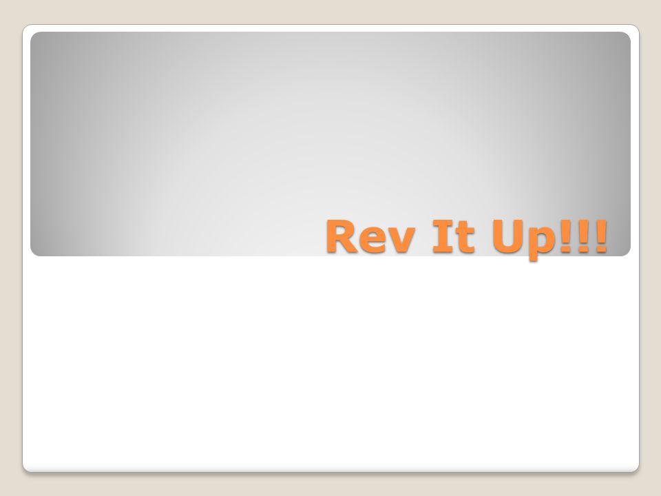 Rev It Up!!!