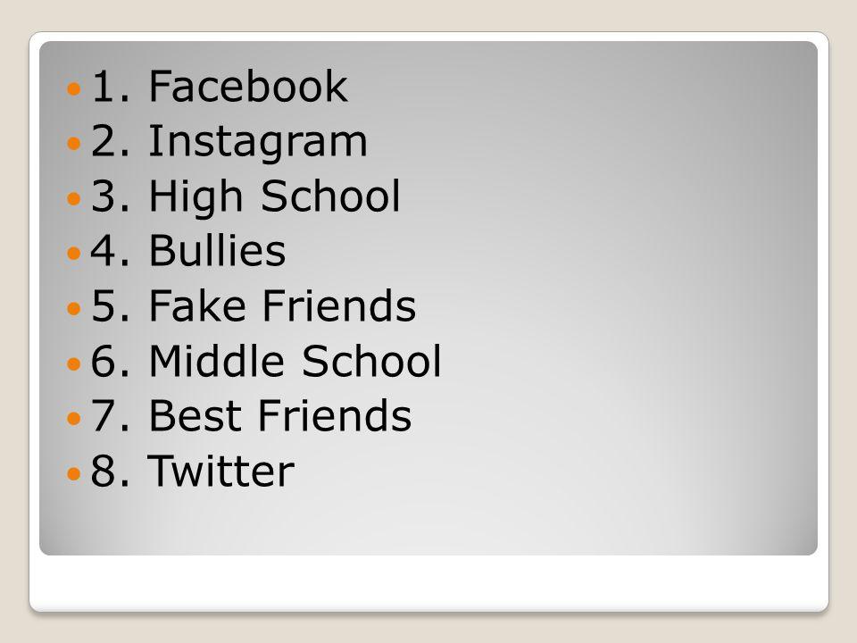 1. Facebook 2. Instagram 3. High School 4. Bullies 5.