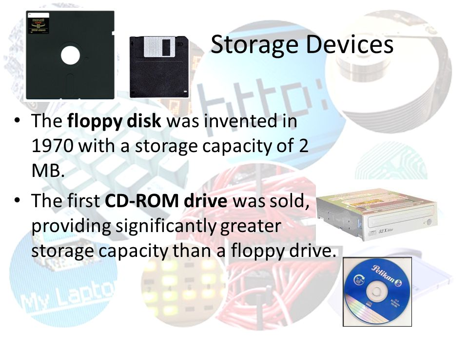 Storage Devices The floppy disk was invented in 1970 with a storage capacity of 2 MB.