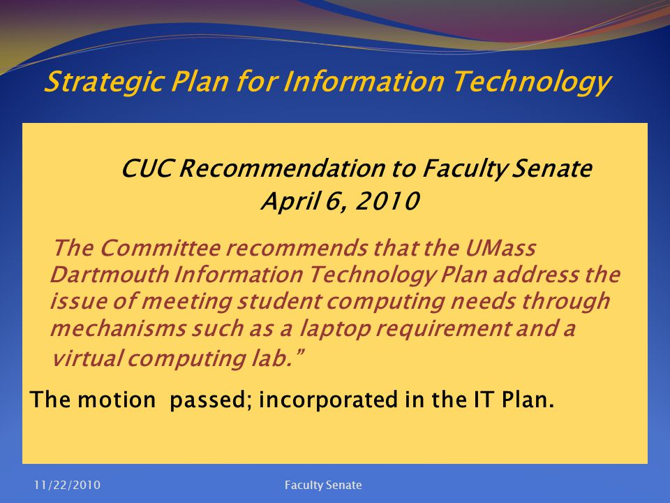 Strategic Plan for Information Technology CUC Recommendation to Faculty Senate April 6, 2010 The Committee recommends that the UMass Dartmouth Informa