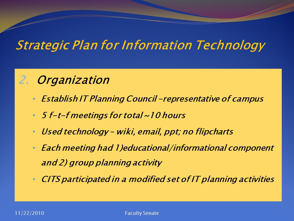 Strategic Plan for Information Technology 2. Organization Establish IT Planning Council –representative of campus 5 f-t-f meetings for total ~10 hours