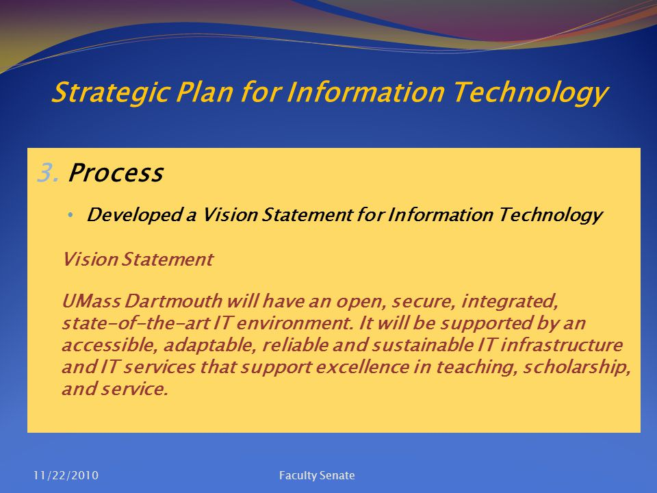 Strategic Plan for Information Technology 3. Process Developed a Vision Statement for Information Technology Vision Statement UMass Dartmouth will hav